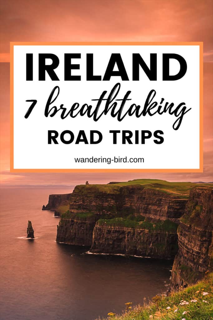 Ireland Road Trips- 7 breathtaking itineraries